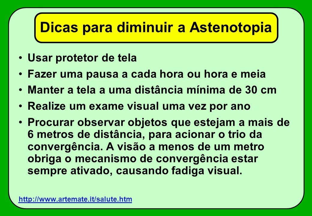 Dicas para diminuir a Astenotopia Usar protetor de tela Fazer uma pausa a cada hora ou hora e meia Manter a tela a uma distância mínima de 30 cm Reali