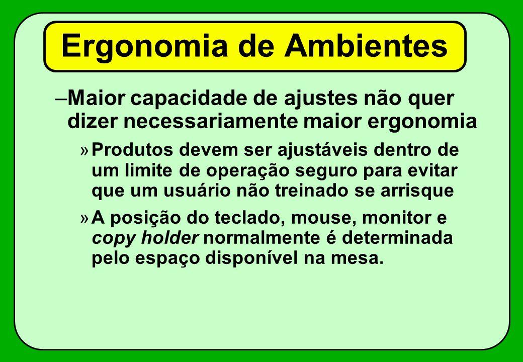 –Maior capacidade de ajustes não quer dizer necessariamente maior ergonomia »Produtos devem ser ajustáveis dentro de um limite de operação seguro para