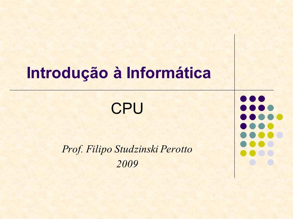 Introdução à Informática CPU Prof. Filipo Studzinski Perotto 2009
