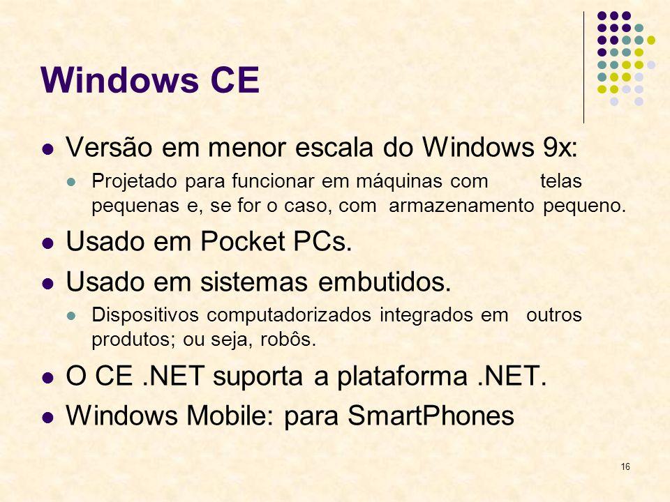 16 Windows CE Versão em menor escala do Windows 9x: Projetado para funcionar em máquinas com telas pequenas e, se for o caso, com armazenamento pequeno.