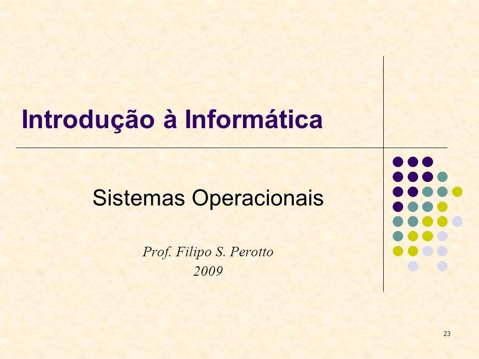 23 Introdução à Informática Sistemas Operacionais Prof. Filipo S. Perotto 2009