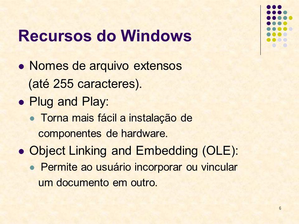 6 Recursos do Windows Nomes de arquivo extensos (até 255 caracteres).