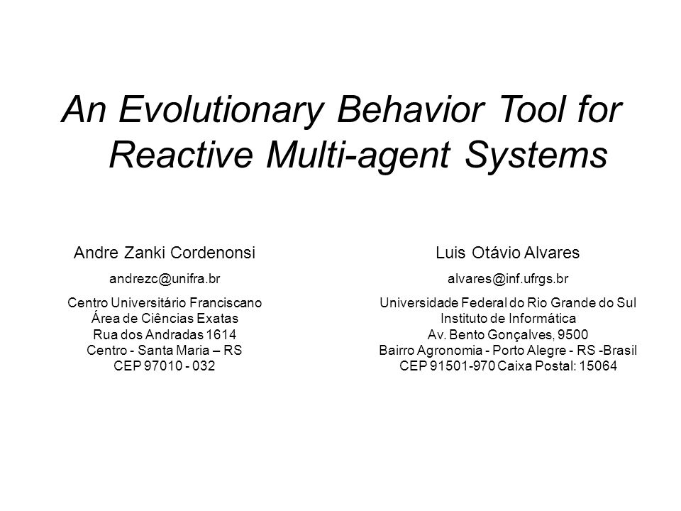 An Evolutionary Behavior Tool for Reactive Multi-agent Systems Andre Zanki Cordenonsi andrezc@unifra.br Centro Universitário Franciscano Área de Ciênc