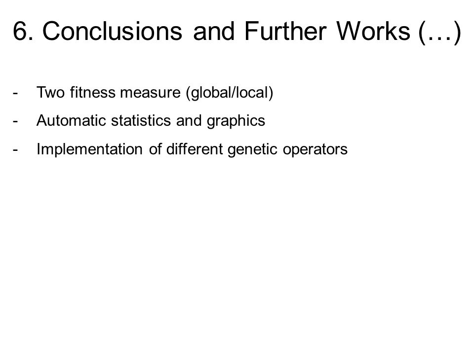 6. Conclusions and Further Works (…) -Two fitness measure (global/local) -Automatic statistics and graphics -Implementation of different genetic opera