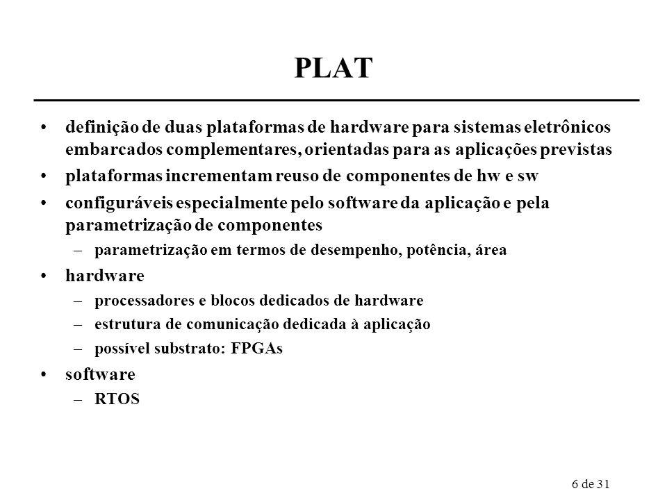 6 de 31 PLAT definição de duas plataformas de hardware para sistemas eletrônicos embarcados complementares, orientadas para as aplicações previstas pl