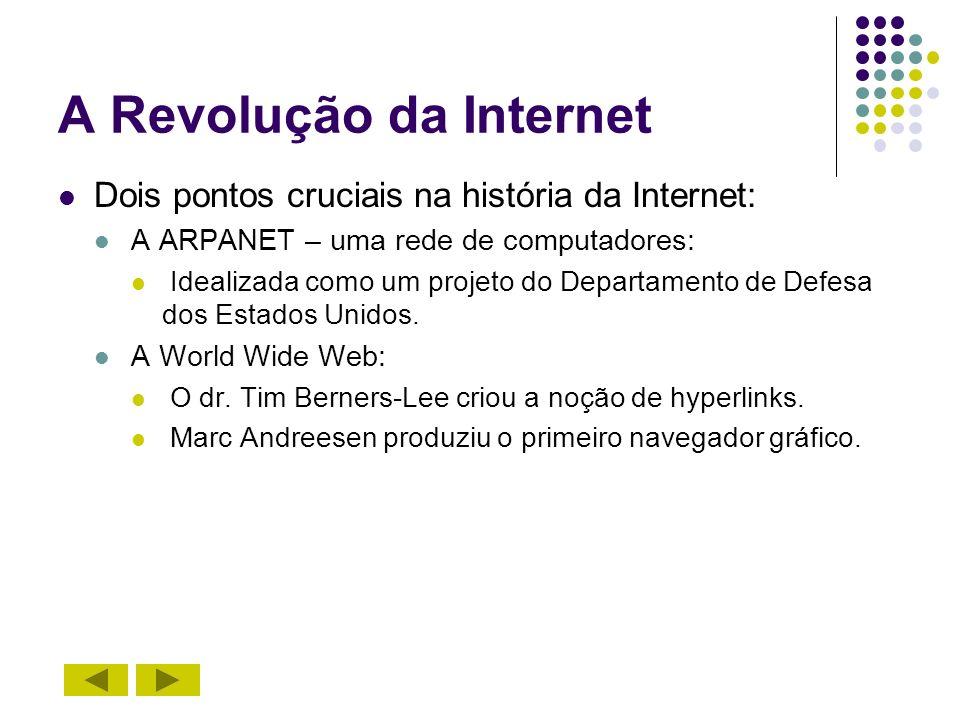 A Revolução da Internet Dois pontos cruciais na história da Internet: A ARPANET – uma rede de computadores: Idealizada como um projeto do Departamento