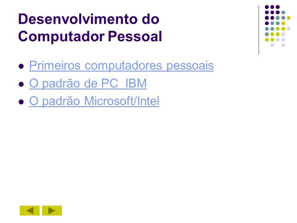 Desenvolvimento do Computador Pessoal Primeiros computadores pessoais O padrão de PC IBM O padrão Microsoft/Intel