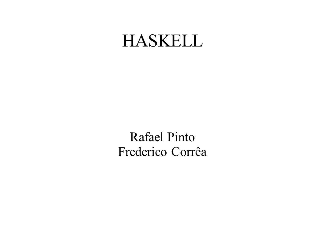 Origem Haskell é uma linguagem puramente funcional, de propósito geral cujo nome vem do lógico Haskell Brooks Curry, criador de um trabalho em lógica que serviu de base para as linguagens funcionais.