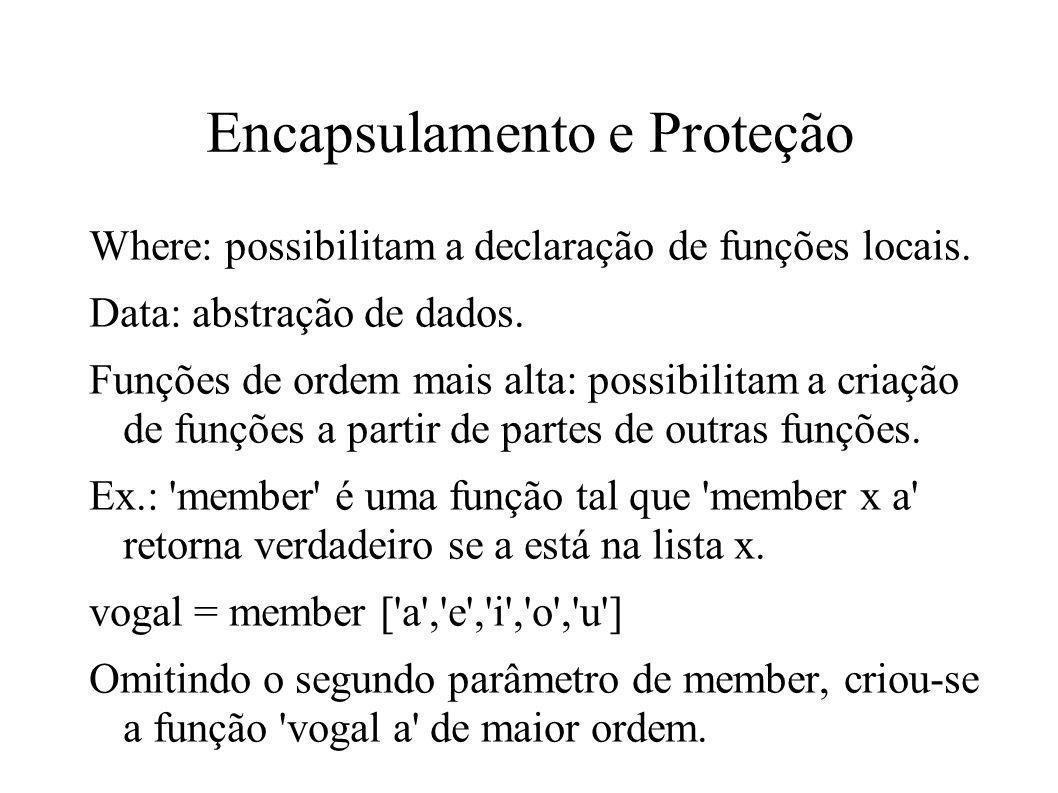 Encapsulamento e Proteção Where: possibilitam a declaração de funções locais. Data: abstração de dados. Funções de ordem mais alta: possibilitam a cri