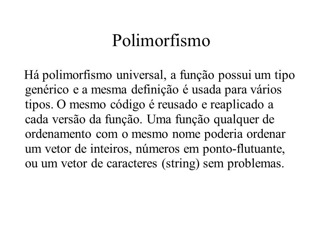 Polimorfismo Há polimorfismo universal, a função possui um tipo genérico e a mesma definição é usada para vários tipos. O mesmo código é reusado e rea