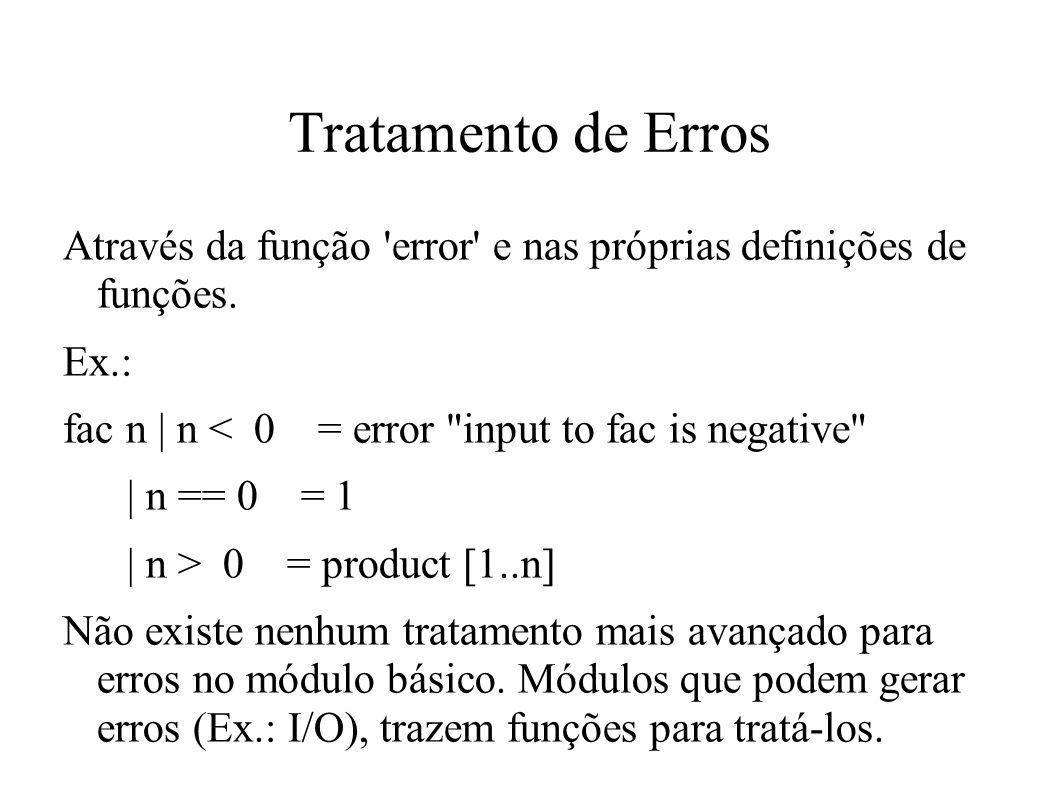 Tratamento de Erros Através da função 'error' e nas próprias definições de funções. Ex.: fac n | n < 0 = error