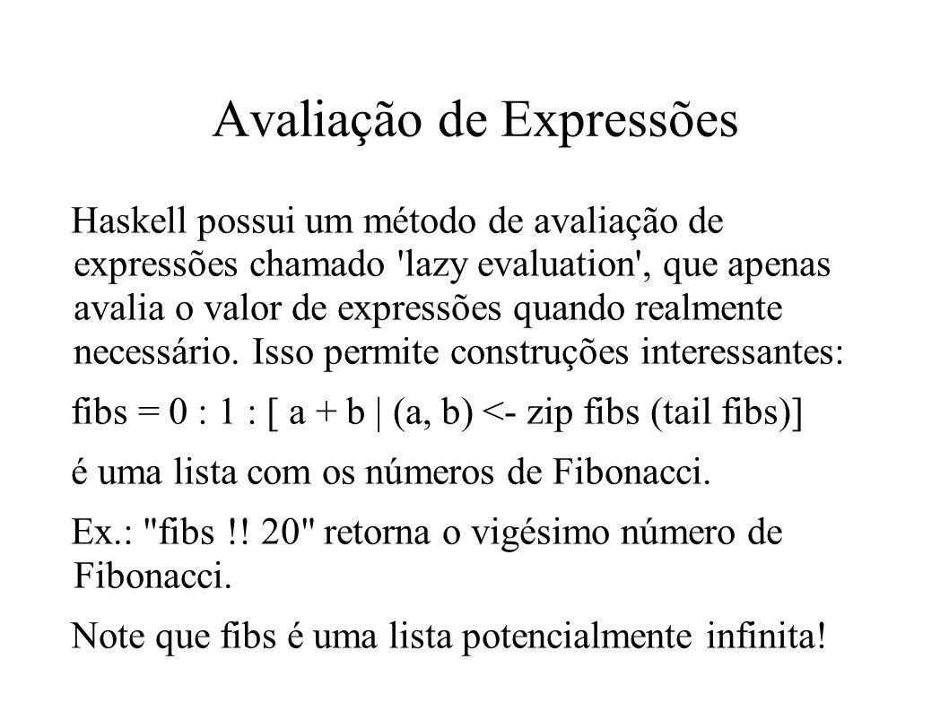 Avaliação de Expressões Haskell possui um método de avaliação de expressões chamado 'lazy evaluation', que apenas avalia o valor de expressões quando