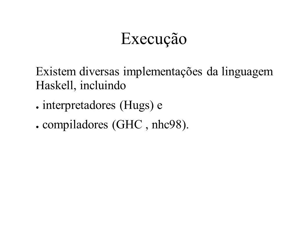 Execução Existem diversas implementações da linguagem Haskell, incluindo interpretadores (Hugs) e compiladores (GHC, nhc98).