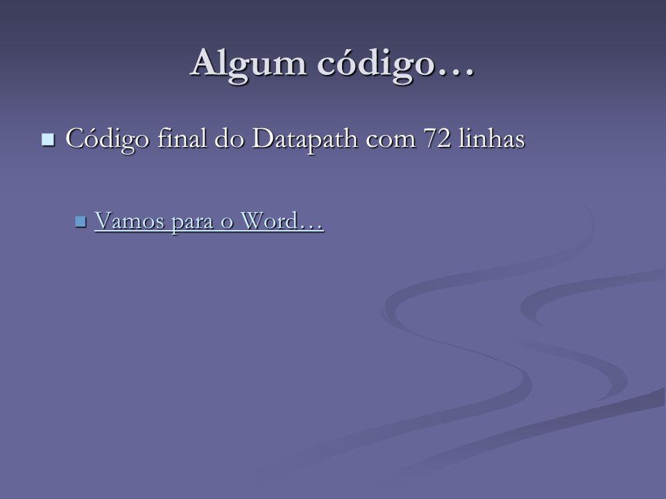 Algum código… Código final do Datapath com 72 linhas Código final do Datapath com 72 linhas Vamos para o Word… Vamos para o Word… Vamos para o Word… V