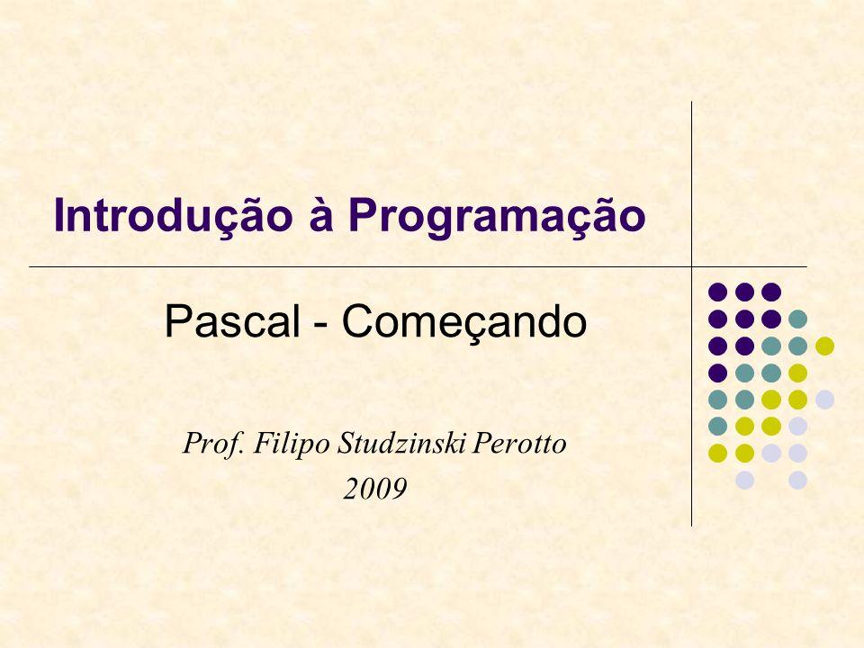 Introdução à Programação Pascal - Começando Prof. Filipo Studzinski Perotto 2009