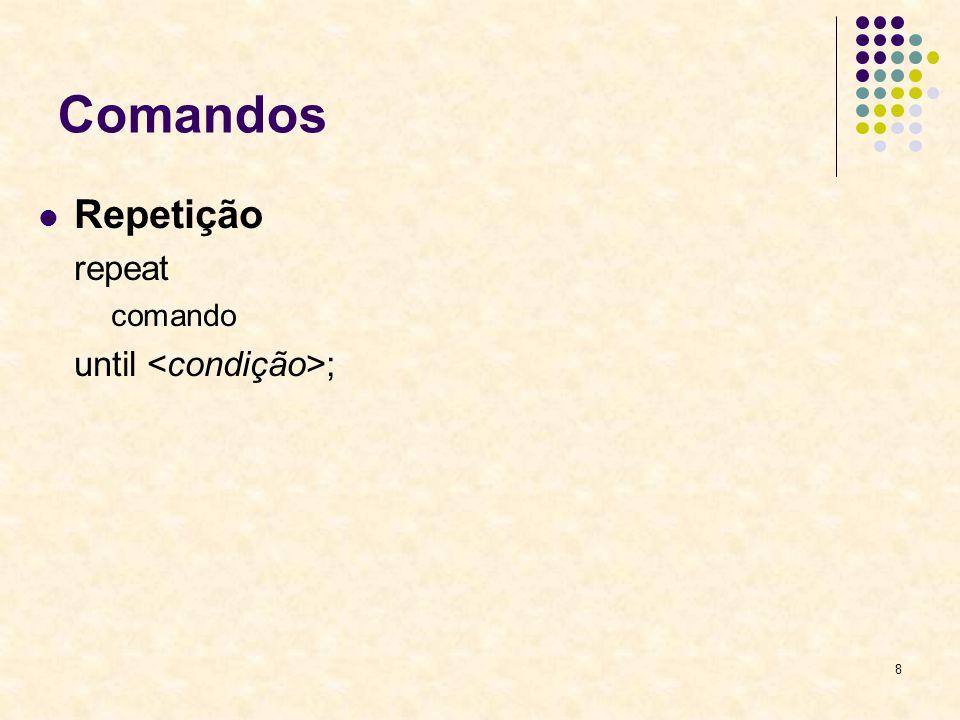 8 Comandos Repetição repeat comando until ;