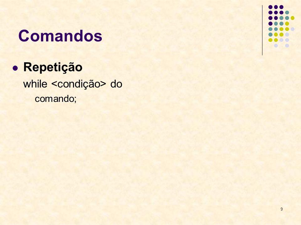 9 Comandos Repetição while do comando;