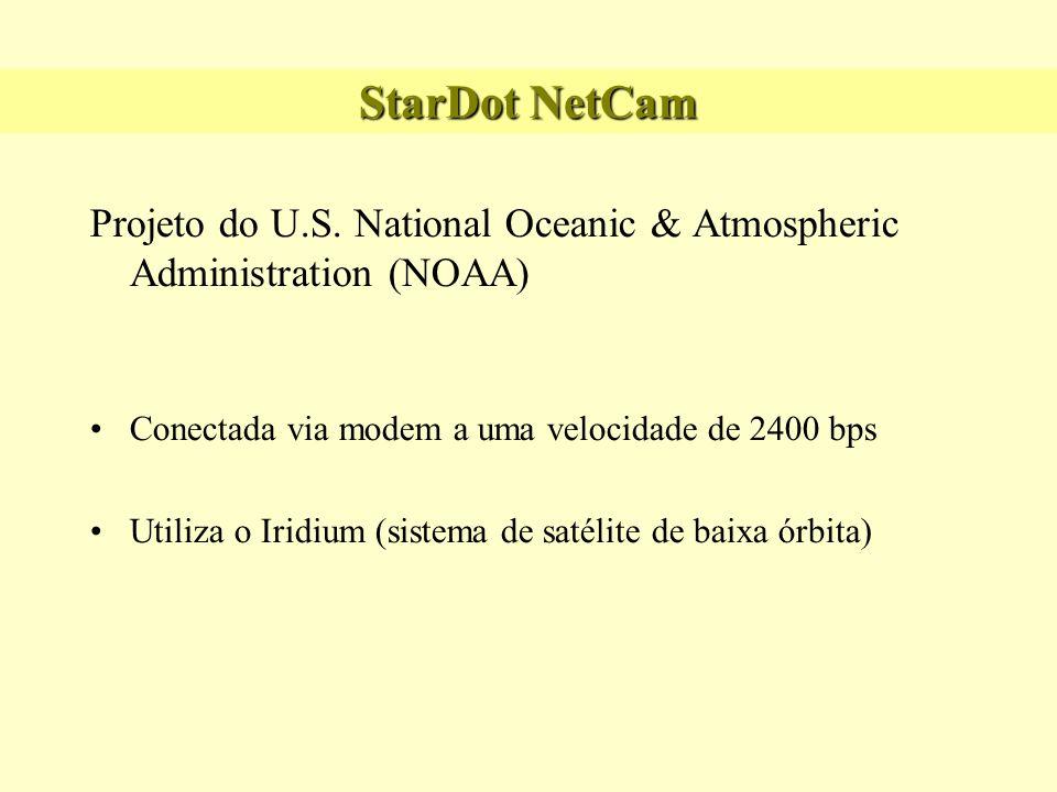StarDot NetCam Projeto do U.S. National Oceanic & Atmospheric Administration (NOAA) Conectada via modem a uma velocidade de 2400 bps Utiliza o Iridium