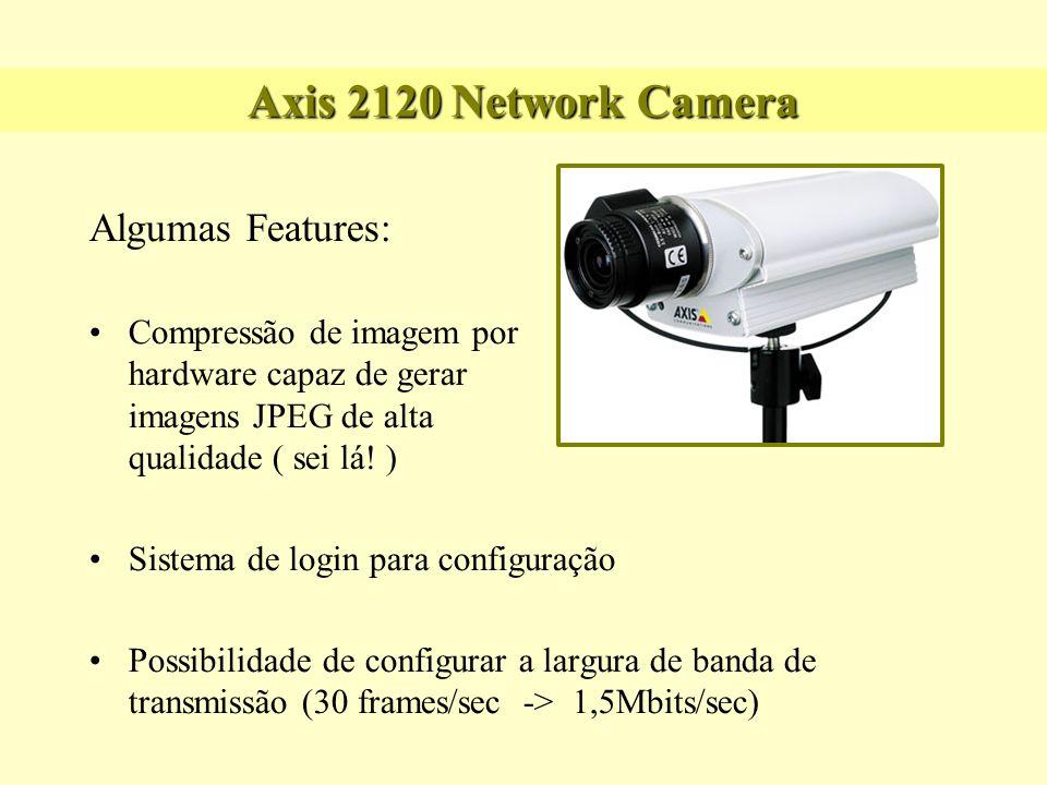 Axis 2120 Network Camera Algumas Features: Possui memória Flash, permitindo upgrades e armazenamento de arquivos HTML personalizados Possibilidade de conexão via modem (COM1) Atende por um endereço IP caso conectada via Ethernet