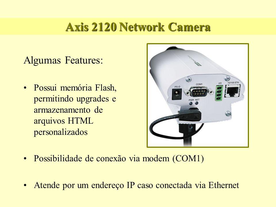 Axis 2120 Network Camera Algumas Features: Possui memória Flash, permitindo upgrades e armazenamento de arquivos HTML personalizados Possibilidade de