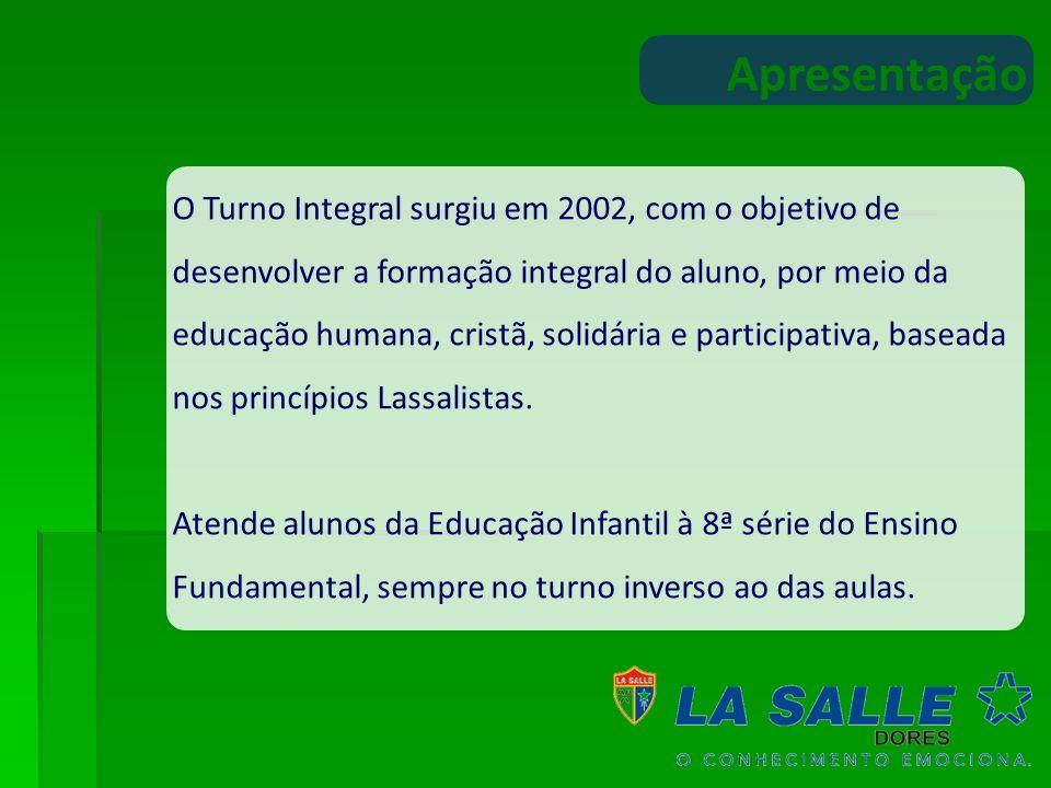 Apresentação O Turno Integral surgiu em 2002, com o objetivo de desenvolver a formação integral do aluno, por meio da educação humana, cristã, solidár