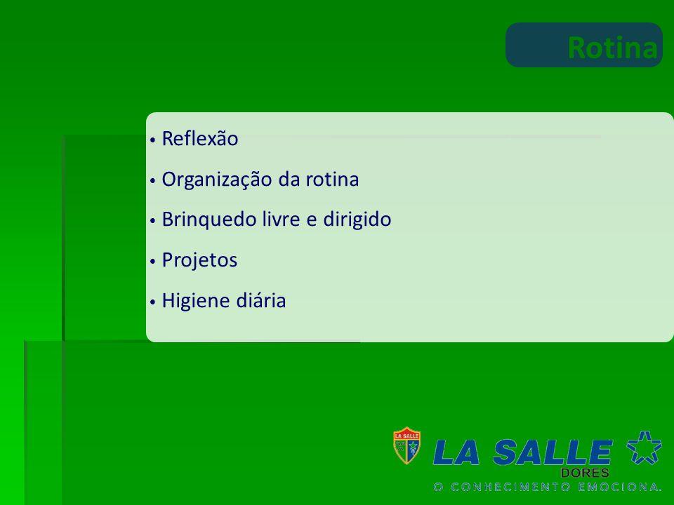 Rotina Reflexão Organização da rotina Brinquedo livre e dirigido Projetos Higiene diária