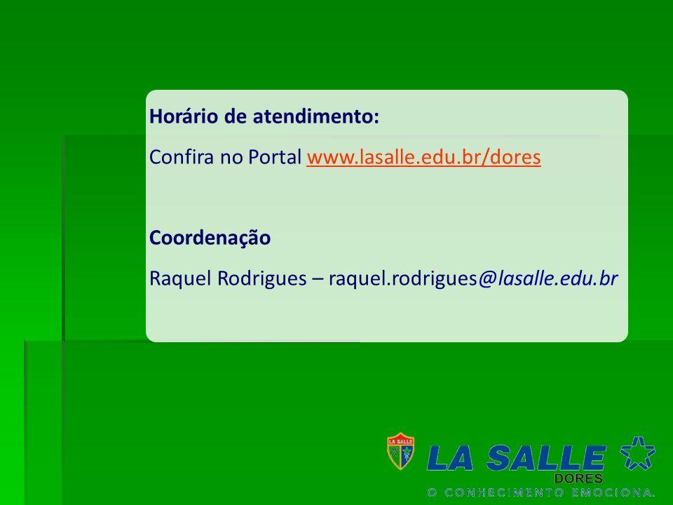 Horário de atendimento: Confira no Portal www.lasalle.edu.br/dores Coordenação Raquel Rodrigues – raquel.rodrigues@lasalle.edu.br