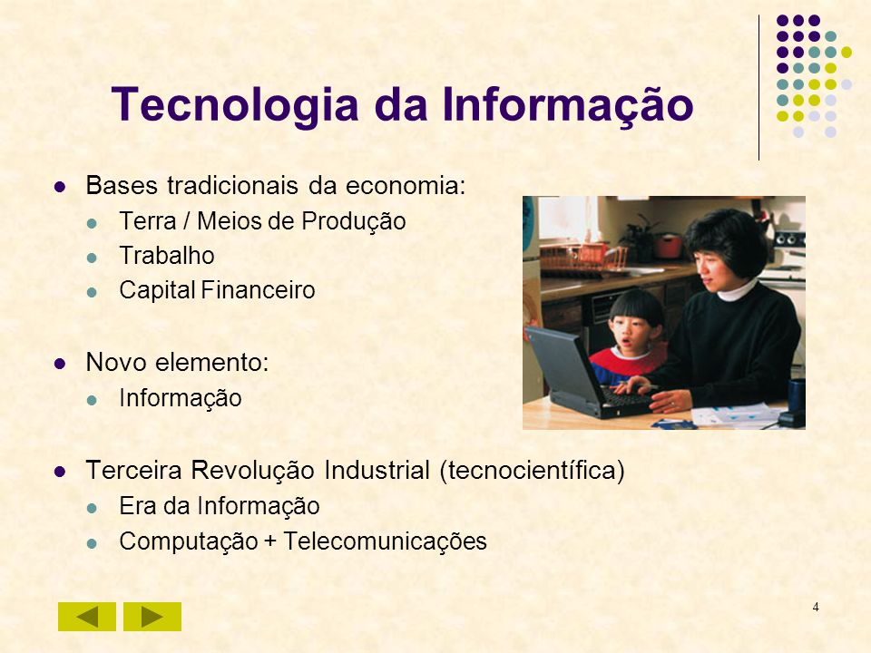 4 Tecnologia da Informação Bases tradicionais da economia: Terra / Meios de Produção Trabalho Capital Financeiro Novo elemento: Informação Terceira Re