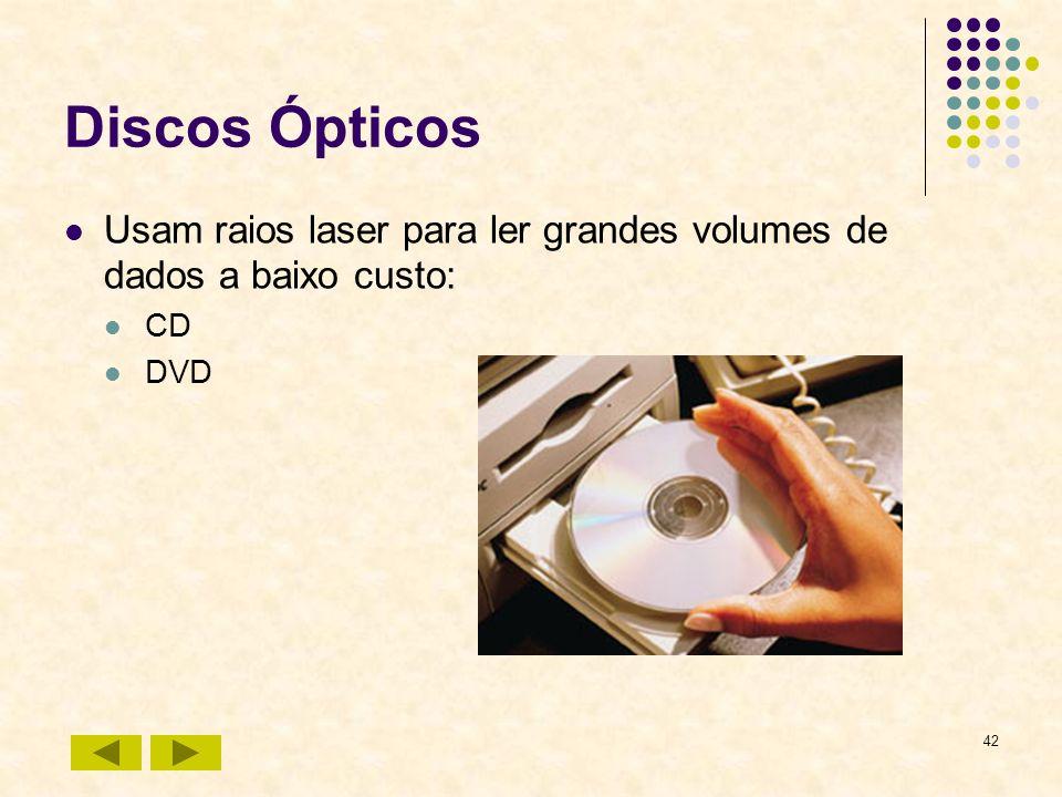 42 Discos Ópticos Usam raios laser para ler grandes volumes de dados a baixo custo: CD DVD