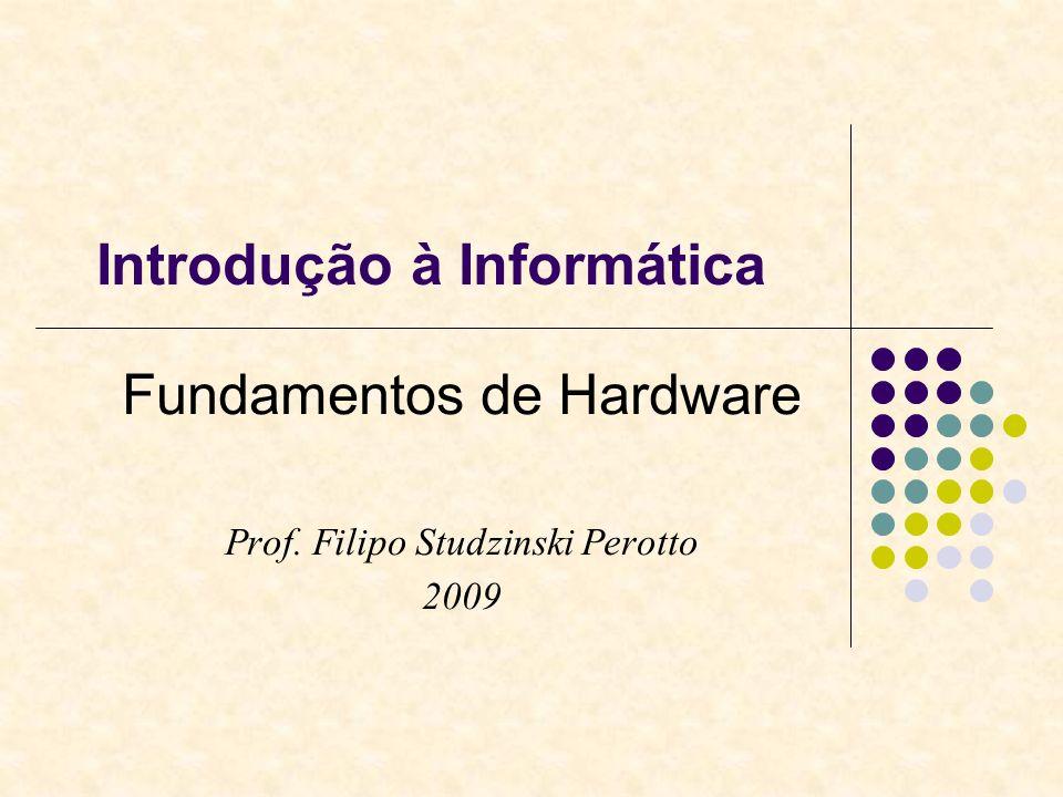 Introdução à Informática Fundamentos de Hardware Prof. Filipo Studzinski Perotto 2009