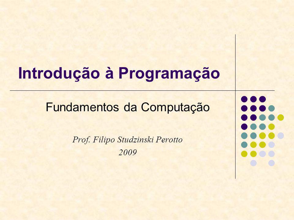 Introdução à Programação Fundamentos da Computação Prof. Filipo Studzinski Perotto 2009