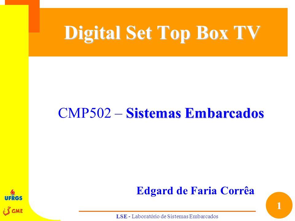 1 Sistemas Embarcados CMP502 – Sistemas Embarcados LSE LSE - Laboratório de Sistemas Embarcados Digital Set Top Box TV Edgard de Faria Corrêa