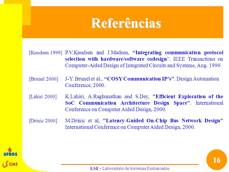 16 LSE LSE - Laboratório de Sistemas EmbarcadosReferências [Knudsen 1999] P.V.Knudsen and J.Madsen, Integrating communication protocol selection with