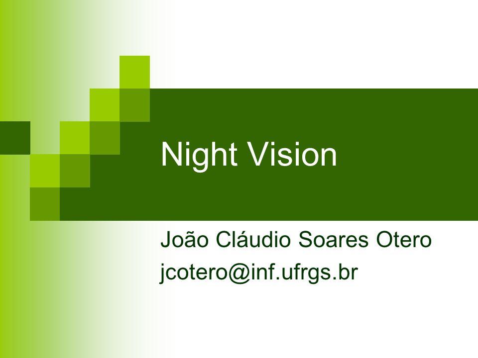 Night Vision João Cláudio Soares Otero jcotero@inf.ufrgs.br