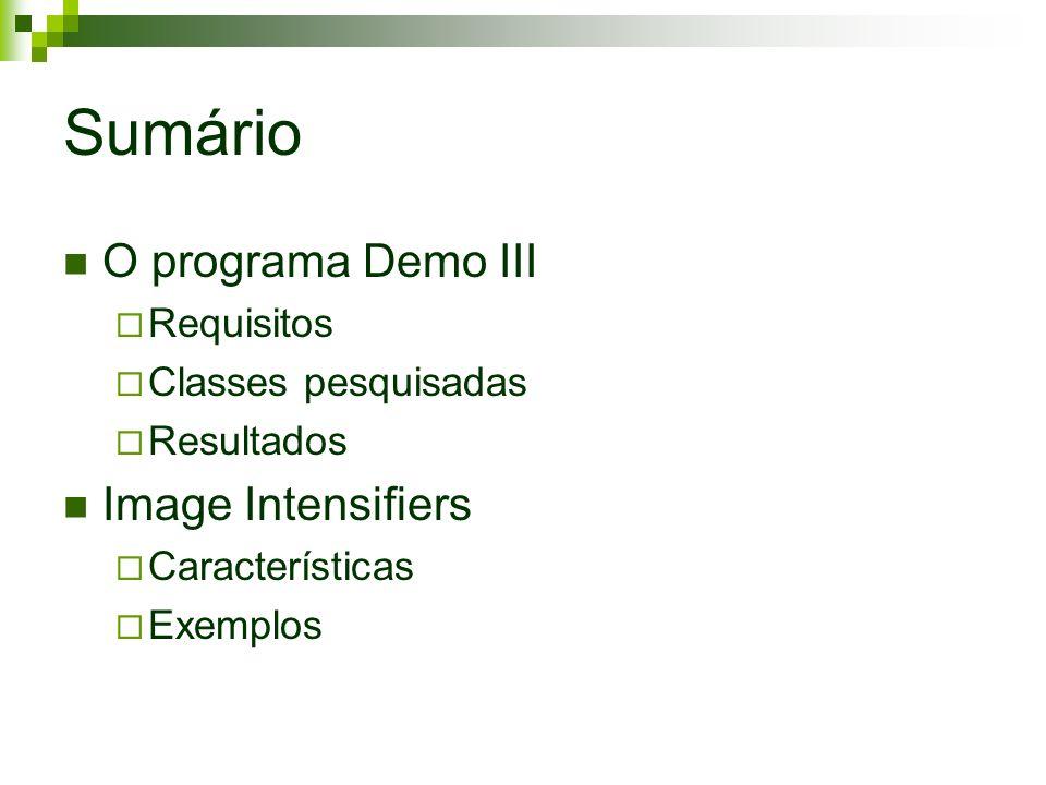 Sumário O programa Demo III Requisitos Classes pesquisadas Resultados Image Intensifiers Características Exemplos