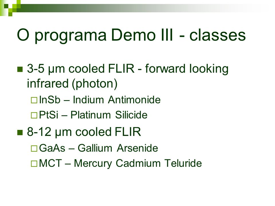 O programa Demo III - classes 3-5 µm cooled FLIR - forward looking infrared (photon) InSb – Indium Antimonide PtSi – Platinum Silicide 8-12 µm cooled FLIR GaAs – Gallium Arsenide MCT – Mercury Cadmium Teluride