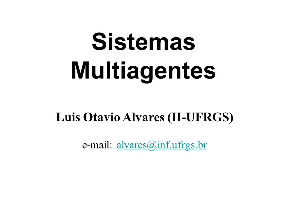 Sistemas Multiagentes Luis Otavio Alvares (II-UFRGS) e-mail: alvares@inf.ufrgs.bralvares@inf.ufrgs.br