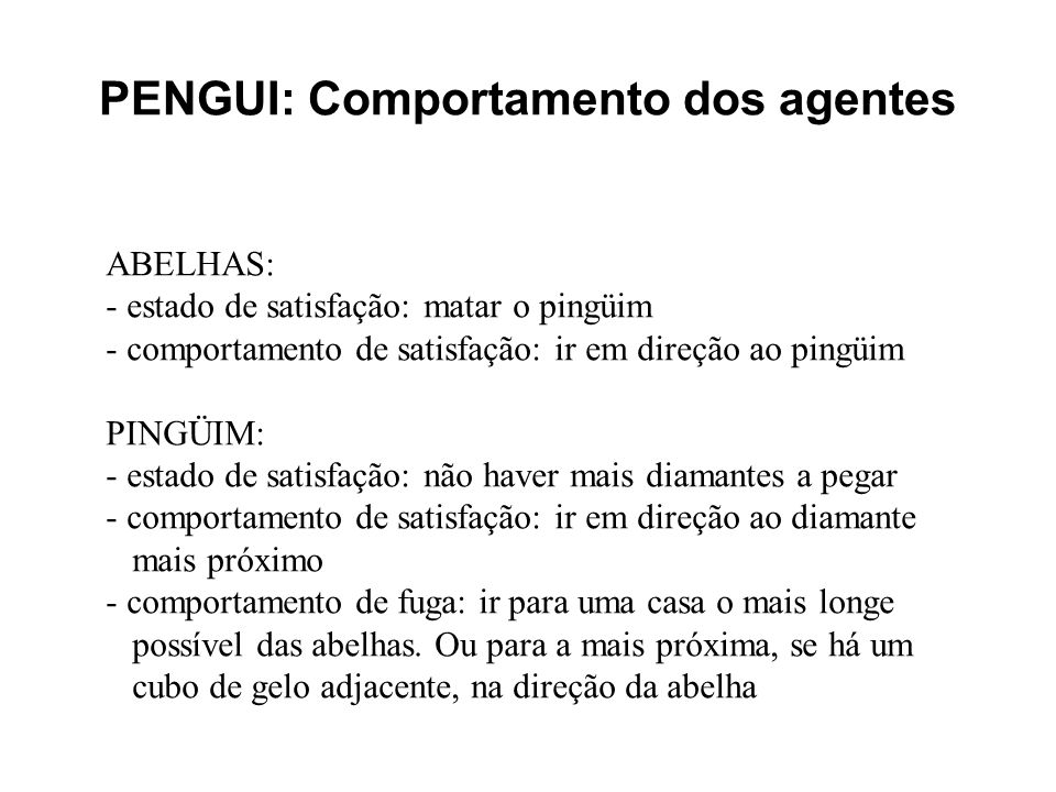 PENGUI: Comportamento dos agentes ABELHAS: - estado de satisfação: matar o pingüim - comportamento de satisfação: ir em direção ao pingüim PINGÜIM: -