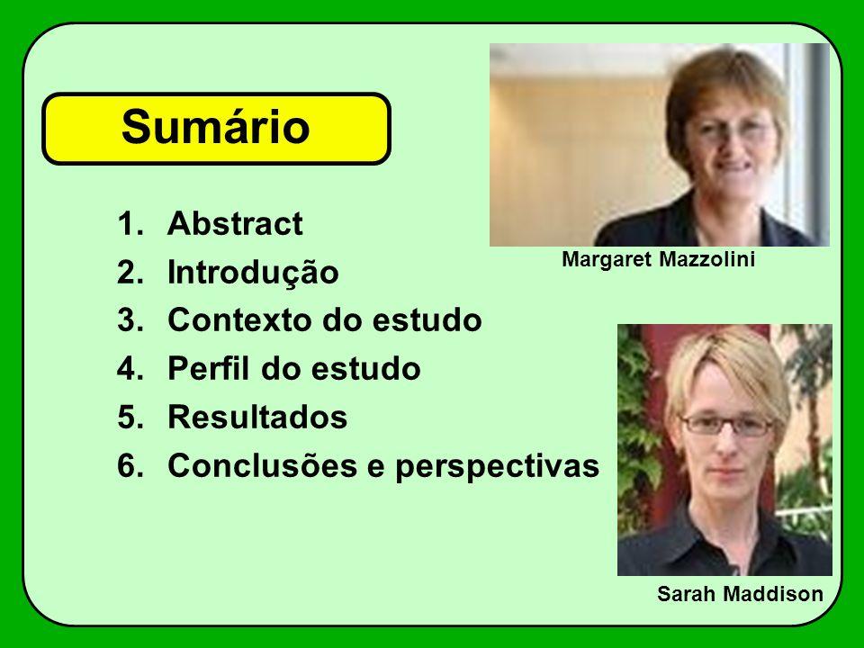 Sumário 1.Abstract 2.Introdução 3.Contexto do estudo 4.Perfil do estudo 5.Resultados 6.Conclusões e perspectivas Margaret Mazzolini Sarah Maddison