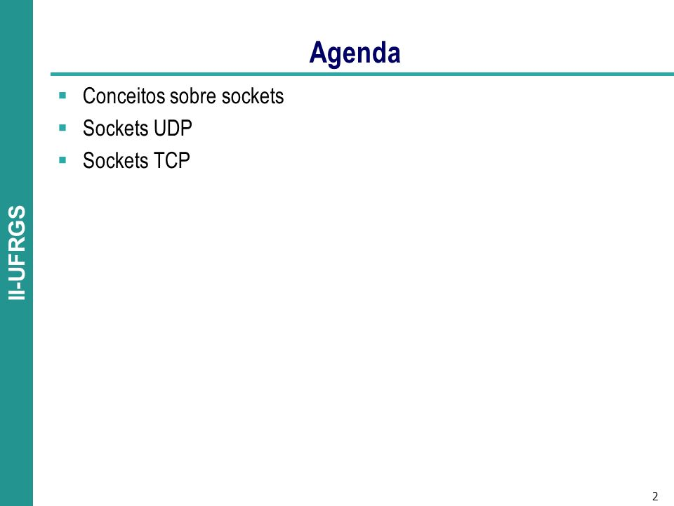 2 II-UFRGS Agenda Conceitos sobre sockets Sockets UDP Sockets TCP