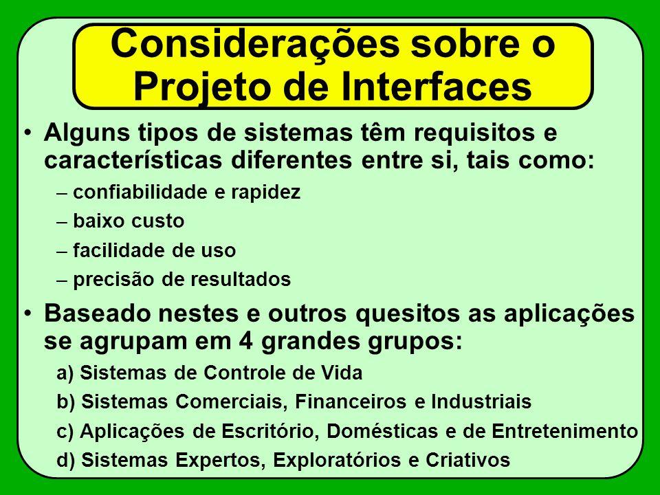 Considerações sobre o Projeto de Interfaces Alguns tipos de sistemas têm requisitos e características diferentes entre si, tais como: –confiabilidade
