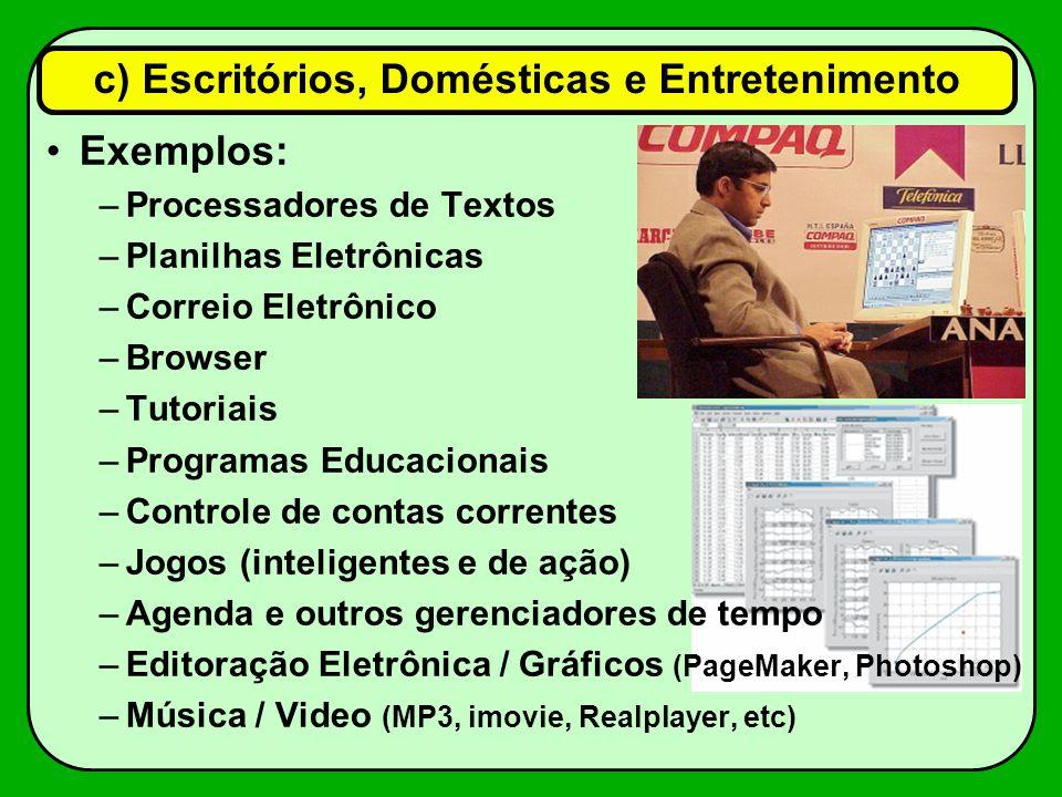 Exemplos: –Processadores de Textos –Planilhas Eletrônicas –Correio Eletrônico –Browser –Tutoriais –Programas Educacionais –Controle de contas corrente