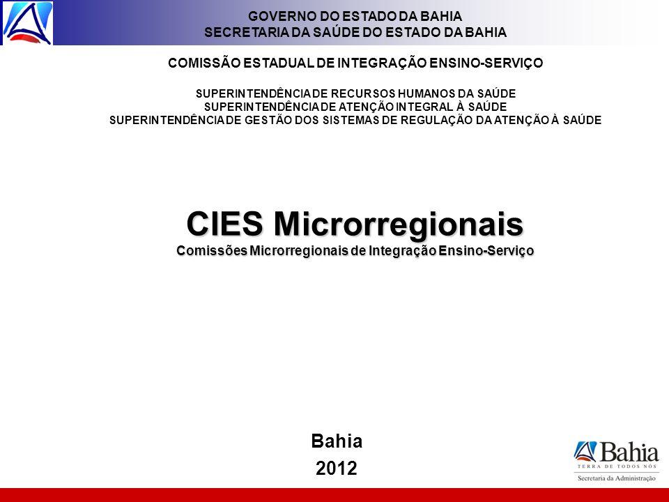 CIES Microrregionais Comissões Microrregionais de Integração Ensino-Serviço GOVERNO DO ESTADO DA BAHIA SECRETARIA DA SAÚDE DO ESTADO DA BAHIA COMISSÃO