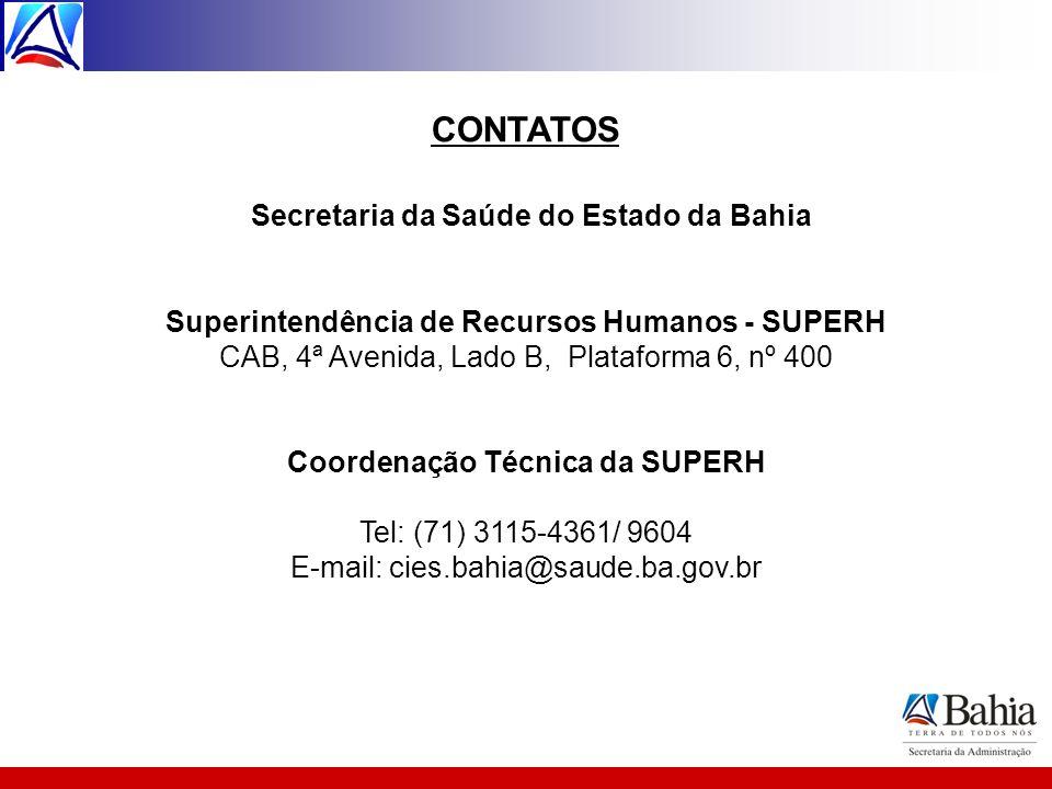 CONTATOS Secretaria da Saúde do Estado da Bahia Superintendência de Recursos Humanos - SUPERH CAB, 4ª Avenida, Lado B, Plataforma 6, nº 400 Coordenaçã