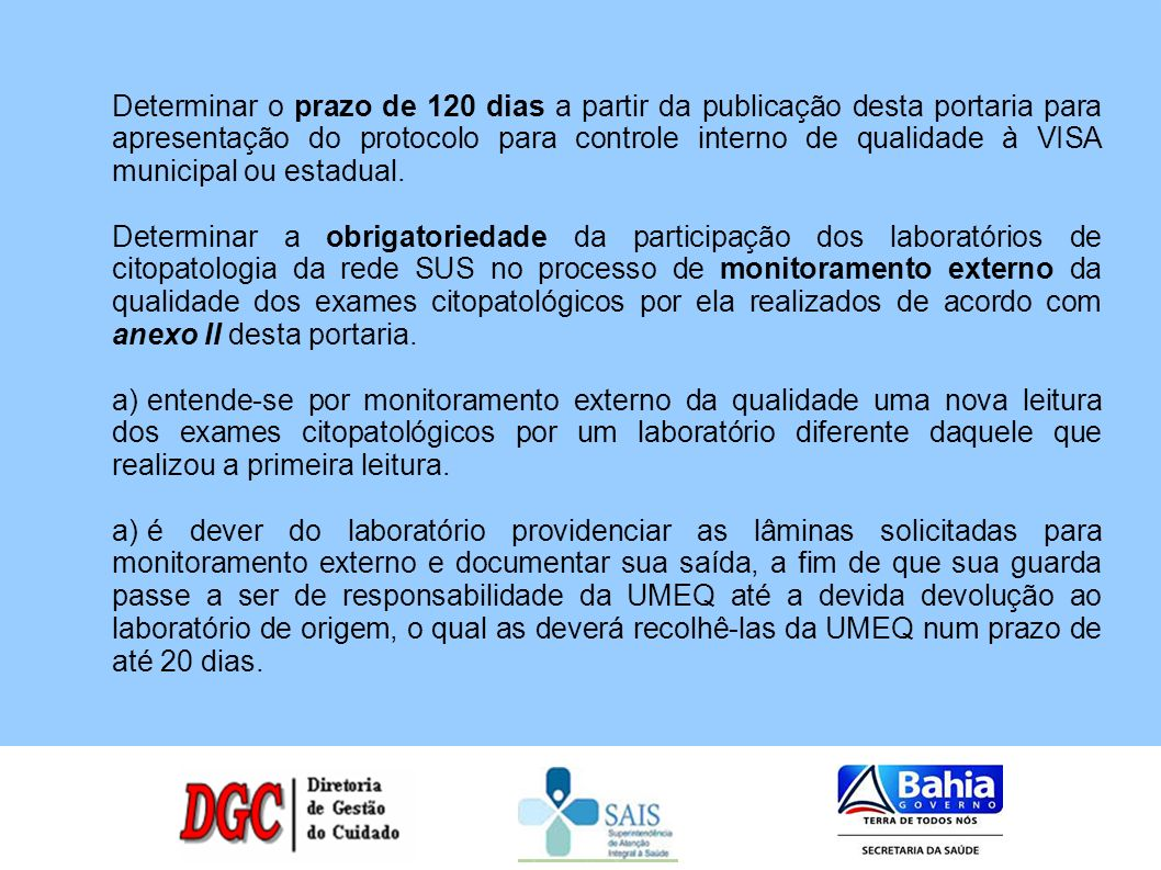 Determinar o prazo de 120 dias a partir da publicação desta portaria para apresentação do protocolo para controle interno de qualidade à VISA municipa