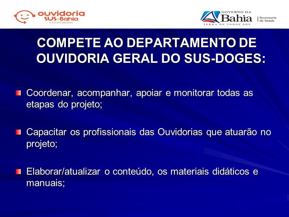 COMPETE AO DEPARTAMENTO DE OUVIDORIA GERAL DO SUS-DOGES: COMPETE AO DEPARTAMENTO DE OUVIDORIA GERAL DO SUS-DOGES: Coordenar, acompanhar, apoiar e moni
