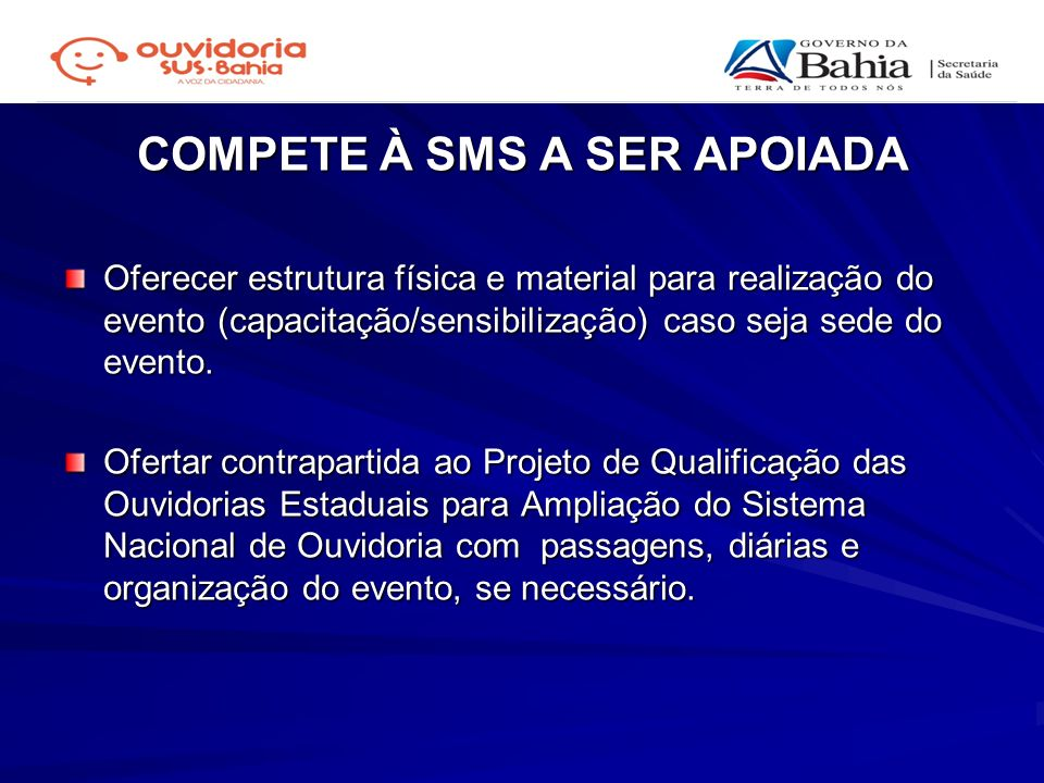 COMPETE À SMS A SER APOIADA Oferecer estrutura física e material para realização do evento (capacitação/sensibilização) caso seja sede do evento. Ofer