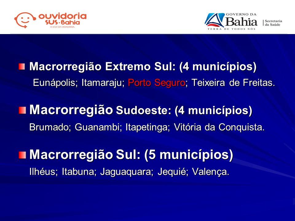 Macrorregião Extremo Sul: (4 municípios) Eunápolis; Itamaraju; Porto Seguro; Teixeira de Freitas. Eunápolis; Itamaraju; Porto Seguro; Teixeira de Frei