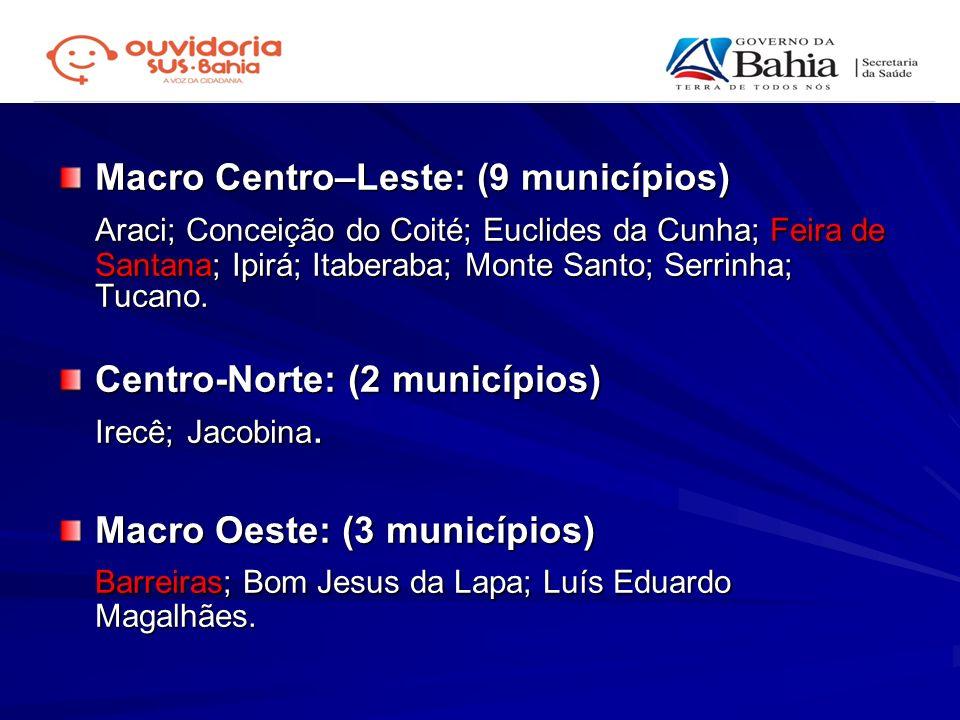 Macro Centro–Leste: (9 municípios) Araci; Conceição do Coité; Euclides da Cunha; Feira de Santana; Ipirá; Itaberaba; Monte Santo; Serrinha; Tucano. Ce