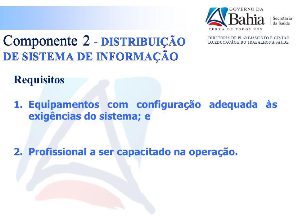 DIRETORIA DE PLANEJAMENTO E GESTÃO DA EDUCAÇÃO E DO TRABALHO NA SAÚDE Requisitos Componente 2 - DISTRIBUIÇÃO DE SISTEMA DE INFORMAÇÃO 1.Equipamentos c